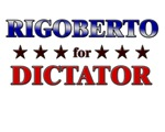 RIGOBERTO for dictator