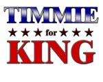 TIMMIE for king