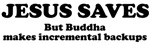 Jesus Saves But Buddha