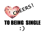 CHEERS TO BEING SINGLE
