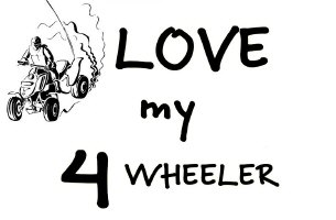 LOVE MY 4 WHEELER