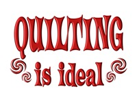 <b>QUILTING IS IDEAL</b>