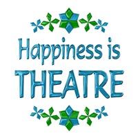 <b>HAPPINESS IS THEATRE</b>