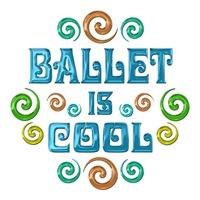 <b>BALLET DANCING IS COOL</b>