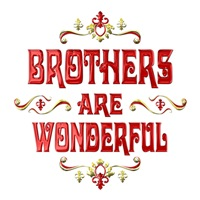 <b>BROTHERS ARE WONDERFUL</b>
