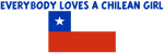 EVERYBODY LOVES A CHILEAN GIRL