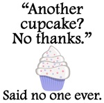 Said No One Ever: Another Cupcake