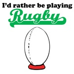 I'd Rather Be Playing Rugby