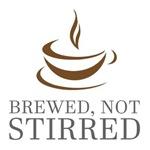 Freshly Brewed, not Stirred