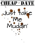 Cheap Date, Take Me Muddin'
