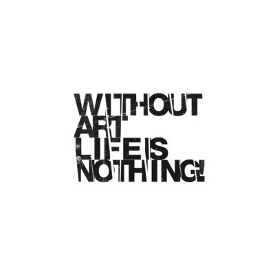 without art life is nothing