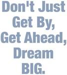 Get Ahead Dream BIG Design