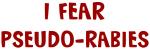 I Fear PSEUDO-RABIES