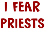 I Fear PRIESTS