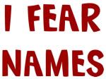 I Fear NAMES