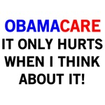 OBAMACARE - IT ONLY HURTS WHEN I THINK ABOUT IT!