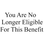 You Are No Longer Eligible For This Benefit