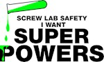 Screw Lab Safety, I want Superpowers T-shirts