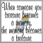 When someone you treasure becomes a memory...