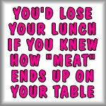 You'd lose your lunch if you knew how 'meat'...