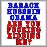 Barack Hussein Obama. Are you fucking kidding me?