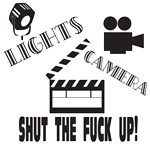 Lights, Camera, Shut the Fuck Up