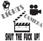 Lights, Camera, Shut the Fuck Up
