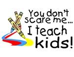You Dont Scare Me I Teach Kids