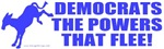 Democrats - The Powers That Flee T-shirts & Gifts