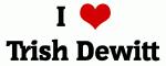 I Love Trish Dewitt
