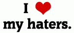 I Love my haters.