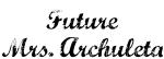 Future Mrs. Archuleta