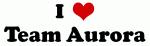 I Love Team Aurora