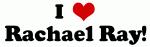 I Love Rachael Ray!