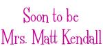 Soon to be Mrs. Matt Kendall