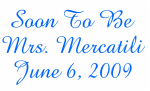 Soon To Be Mrs. Mercatili June 6, 2009
