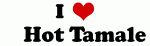 I Love     Hot Tamale