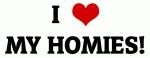 I Love MY HOMIES!