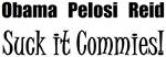 Obama Pelosi Reid suck it commies