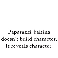 Paparazzi-baiting doesn't build character...