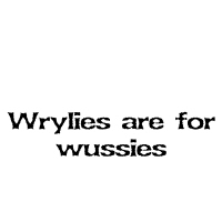 Wrylies are for wussies
