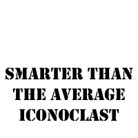 Smarter than the average iconoclast