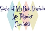 Some of My Best Friends Are Polymer Chemists