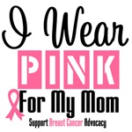 Breast Cancer I Wear Pink For My Mom Shirts