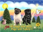 PUGS ARE FAMILY<br> & 2 Pugs