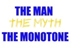 The man, the myth, the monotone