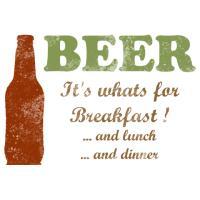 Beer - It's Whats For Breakfast!