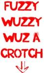 Fuzzy Wuzzy Was A Crotch