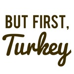 But First Turkey