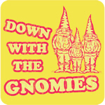 Down With the Gnomies